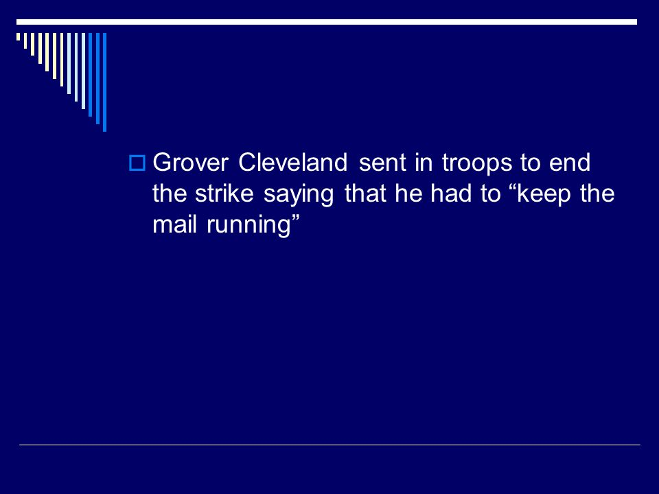 """ Grover Cleveland sent in troops to end the strike saying that he had to """"keep the mail running"""""""