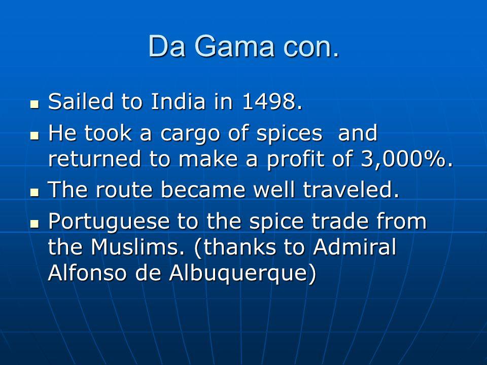 Da Gama con.Sailed to India in 1498. Sailed to India in 1498.