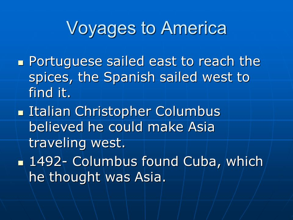 Voyages to America Portuguese sailed east to reach the spices, the Spanish sailed west to find it.