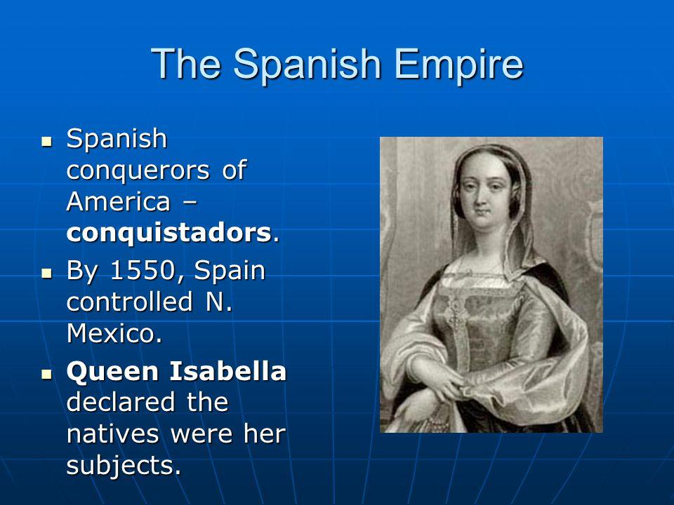 The Spanish Empire Spanish conquerors of America – conquistadors.