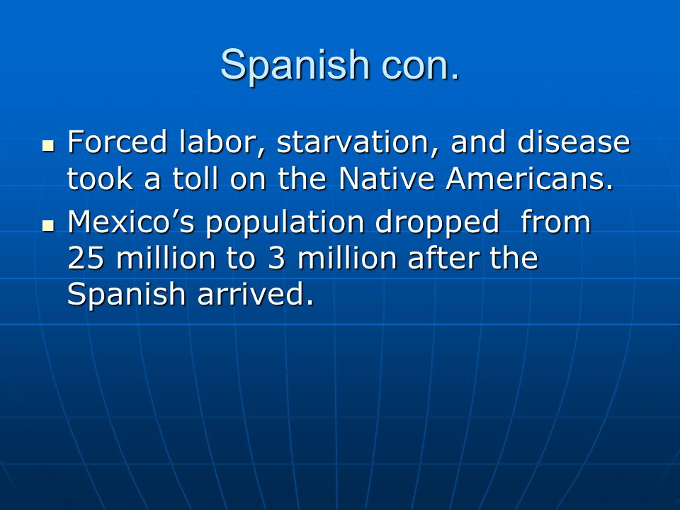 Spanish con.Forced labor, starvation, and disease took a toll on the Native Americans.