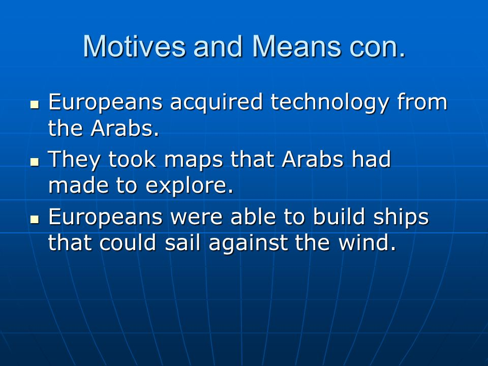 Motives and Means con.Europeans acquired technology from the Arabs.