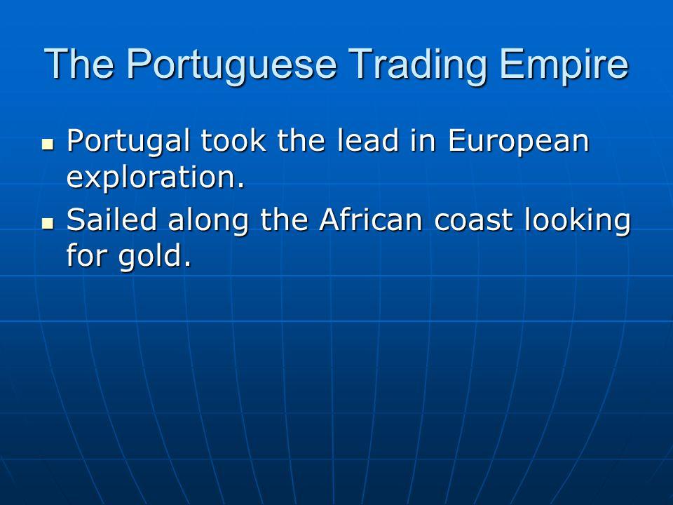 The Portuguese Trading Empire Portugal took the lead in European exploration.