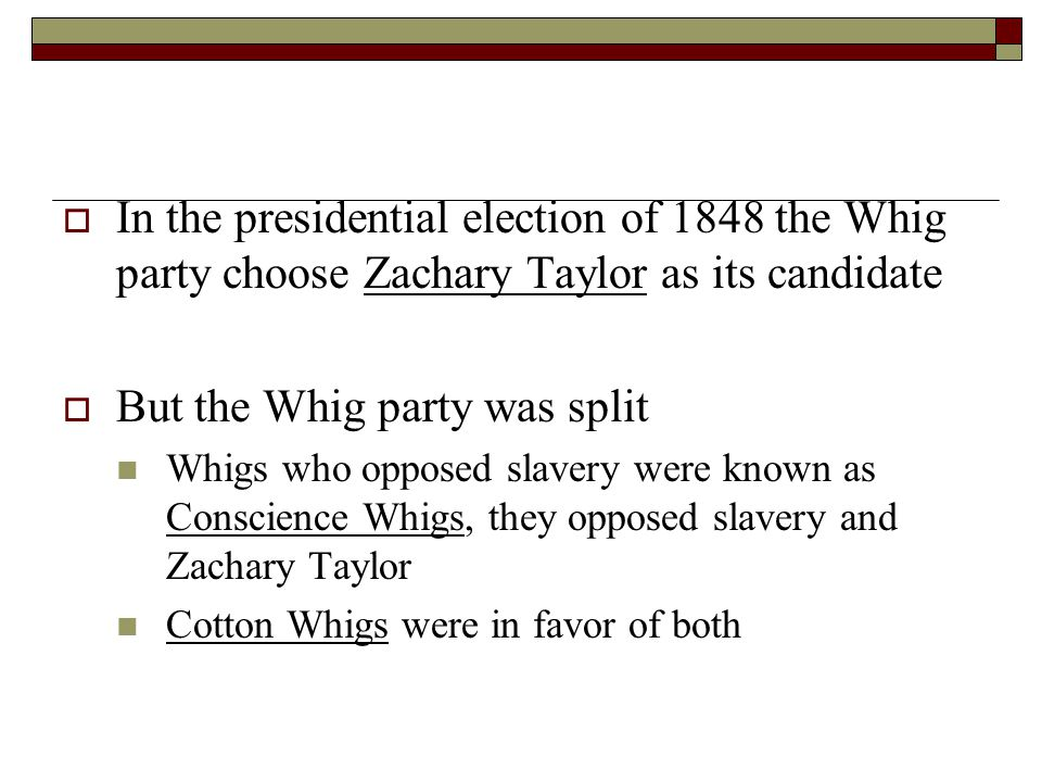  In the presidential election of 1848 the Whig party choose Zachary Taylor as its candidate  But the Whig party was split Whigs who opposed slavery