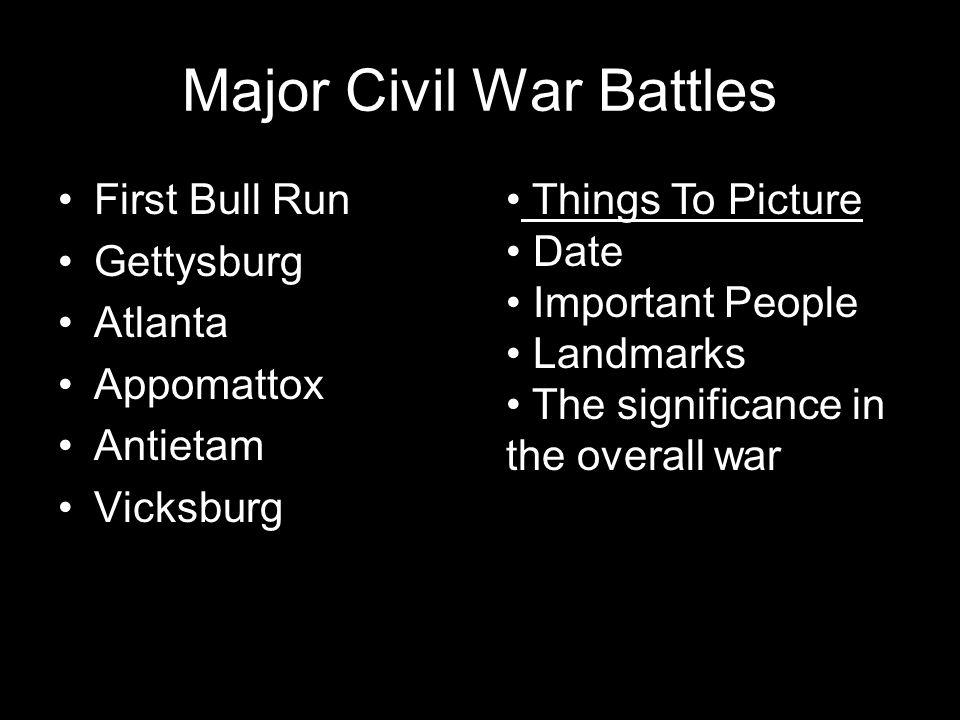 Major Civil War Battles First Bull Run Gettysburg Atlanta Appomattox Antietam Vicksburg Gettysburg Things To Picture Date Important People Landmarks T