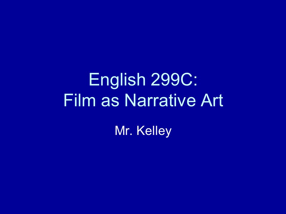 English 299C: Film as Narrative Art Mr. Kelley