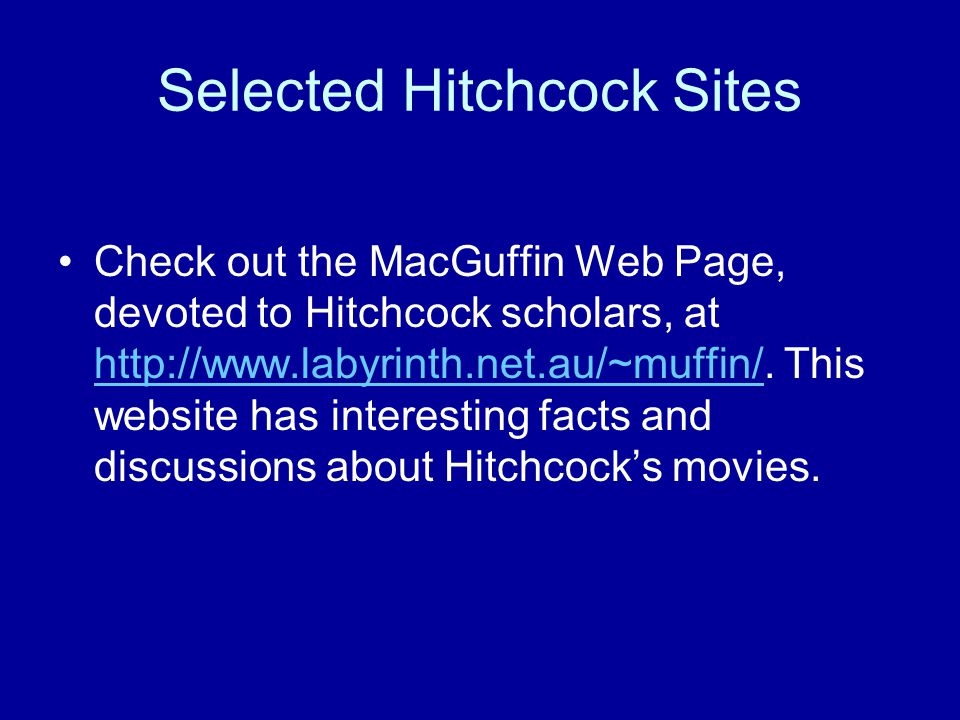 Selected Hitchcock Sites Check out the MacGuffin Web Page, devoted to Hitchcock scholars, at http://www.labyrinth.net.au/~muffin/.