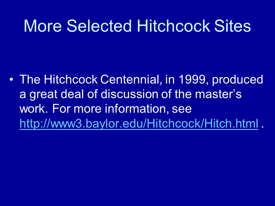 More Selected Hitchcock Sites The Hitchcock Centennial, in 1999, produced a great deal of discussion of the master's work.
