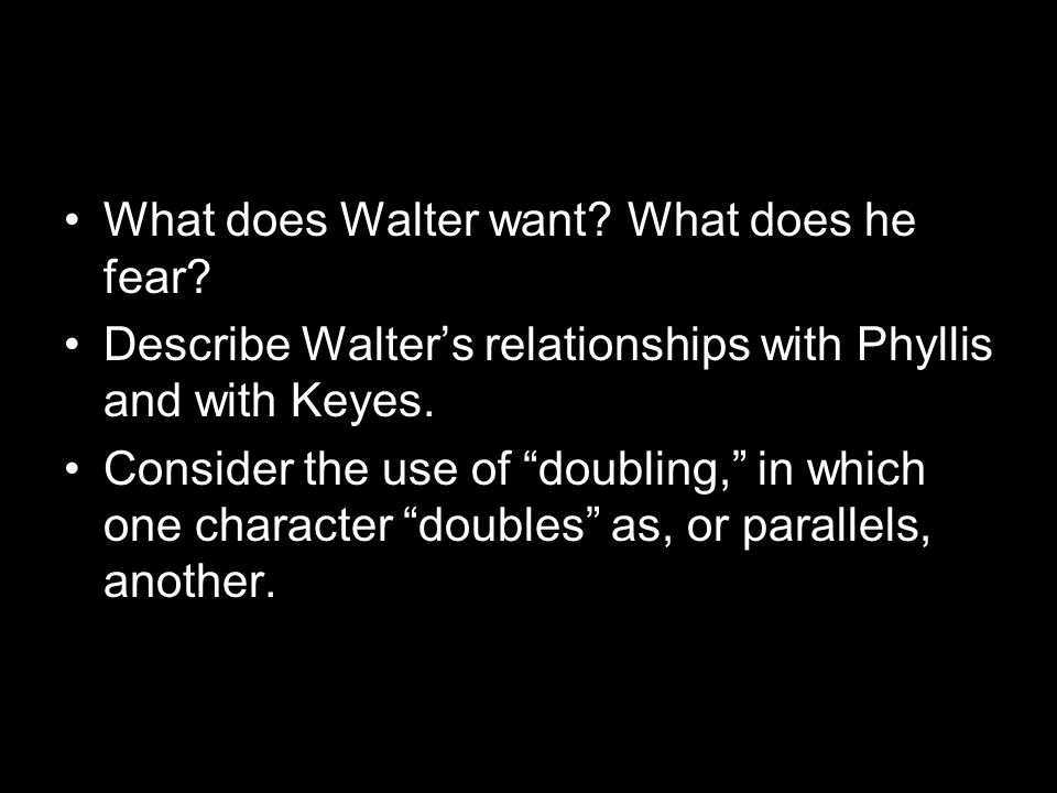 What does Walter want. What does he fear.
