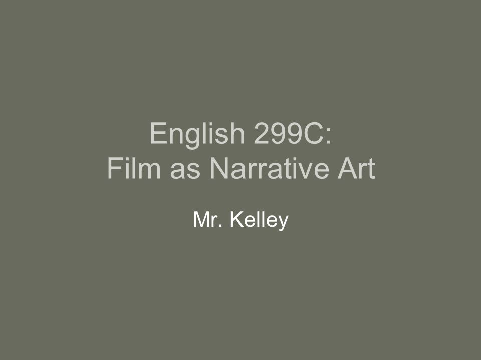 English 299C: Film as Narrative Art Mr. Kelley