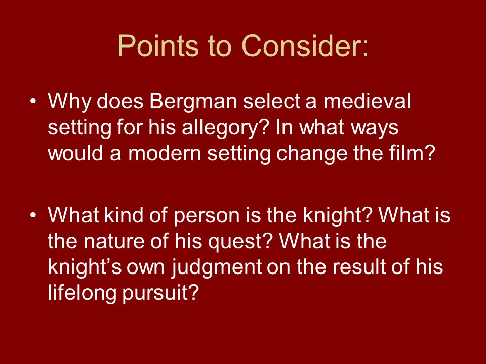 Points to Consider: Why does Bergman select a medieval setting for his allegory.