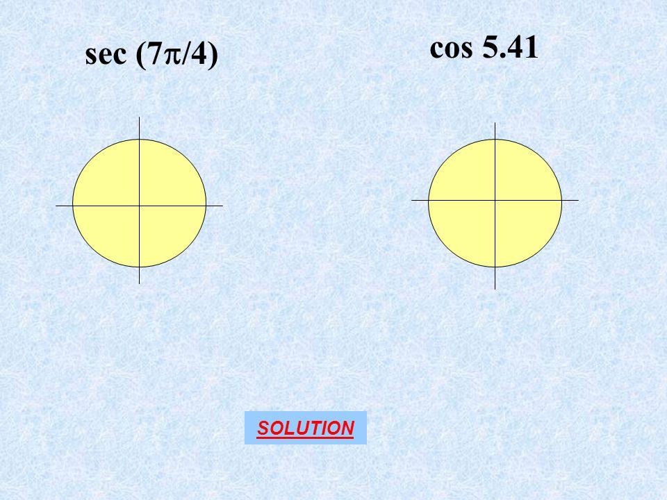 sec (7  /4) cos 5.41 SOLUTION