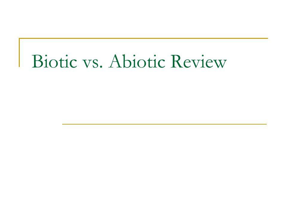 Biotic vs. Abiotic Review