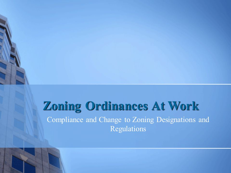 Zoning Ordinances At Work Compliance and Change to Zoning Designations and Regulations