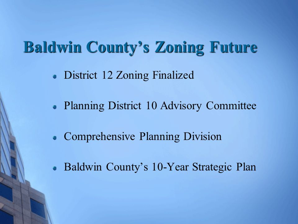 Baldwin County's Zoning Future District 12 Zoning Finalized Planning District 10 Advisory Committee Comprehensive Planning Division Baldwin County's 1