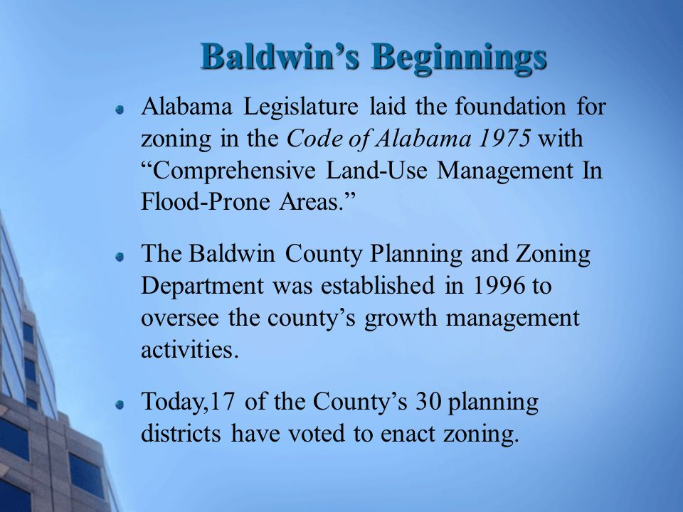 Baldwin County Zoning Regulations Designed to guide the area's growth and development to protect the health, safety and welfare of its residents.