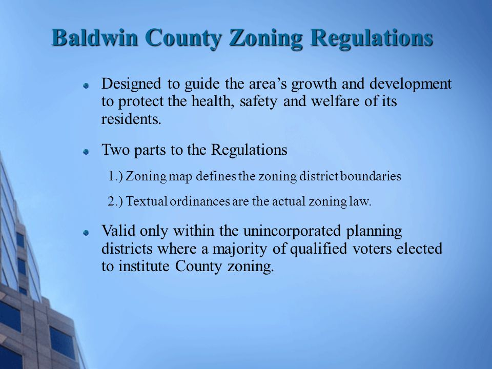 Baldwin County Zoning Regulations Designed to guide the area's growth and development to protect the health, safety and welfare of its residents. Two