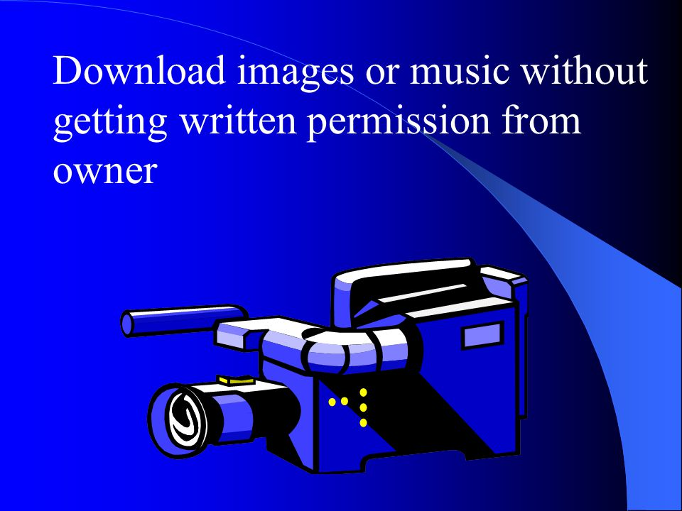 Download images or music without getting written permission from owner