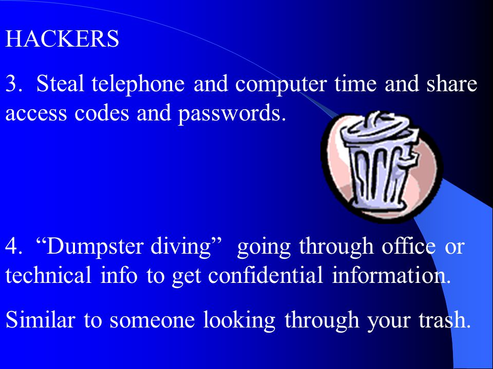 HACKERS 3. Steal telephone and computer time and share access codes and passwords.