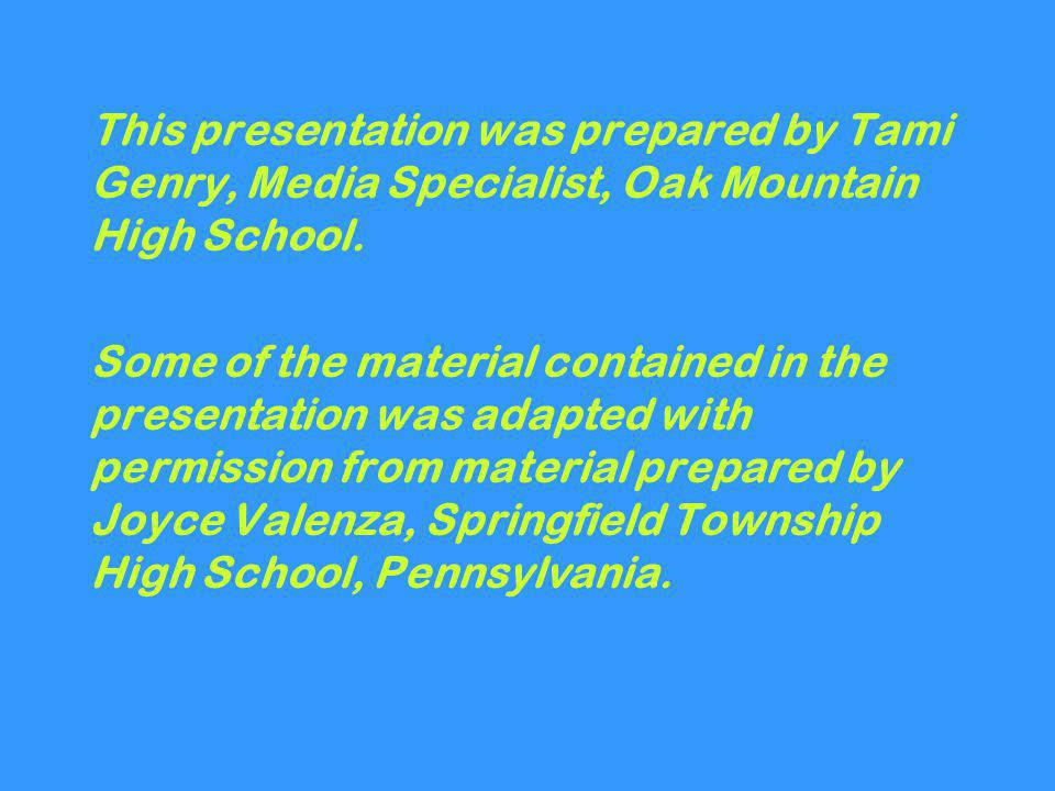 This presentation was prepared by Tami Genry, Media Specialist, Oak Mountain High School. Some of the material contained in the presentation was adapt
