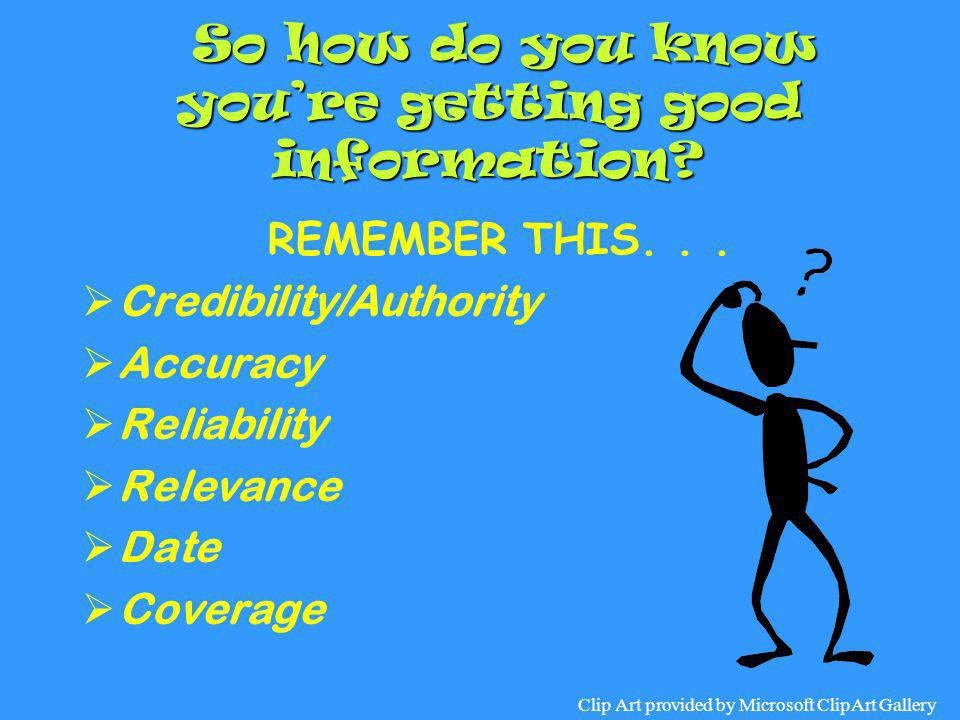 So how do you know you're getting good information? So how do you know you're getting good information? REMEMBER THIS...  Credibility/Authority  Acc