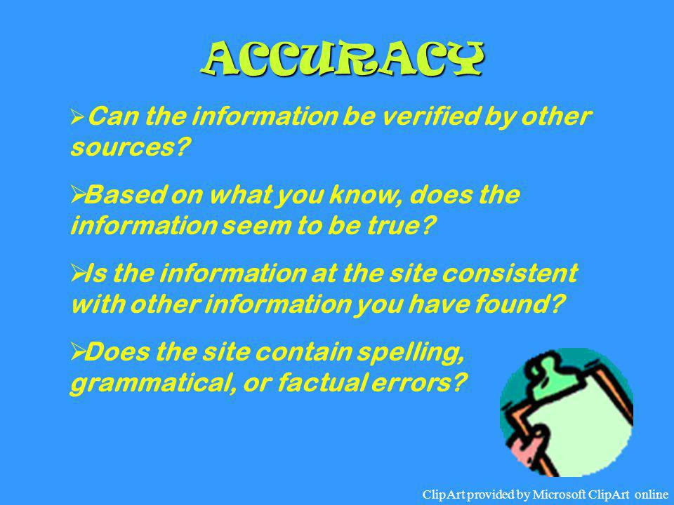 ACCURACY ClipArt provided by Microsoft ClipArt online  Can the information be verified by other sources?  Based on what you know, does the informati