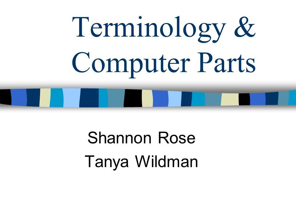 Terminology & Computer Parts Shannon Rose Tanya Wildman