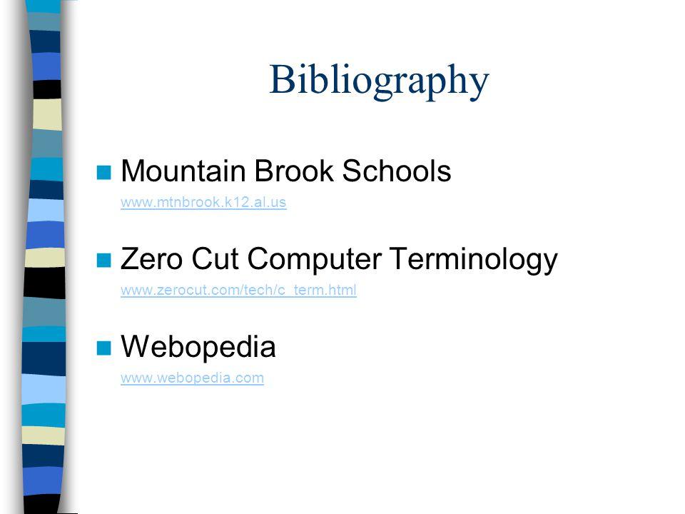Bibliography Mountain Brook Schools www.mtnbrook.k12.al.us Zero Cut Computer Terminology www.zerocut.com/tech/c_term.html Webopedia www.webopedia.com