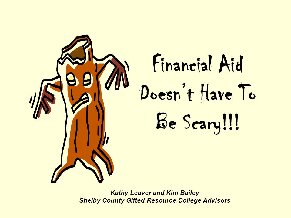 Financial Aid Doesn't Have To Be Scary!!.