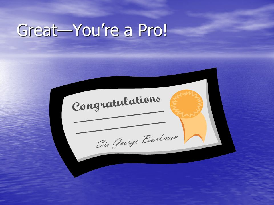 Great—You're a Pro!