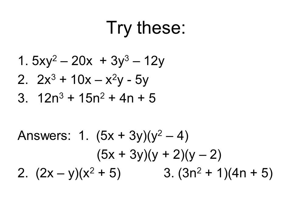 Try these: 1.