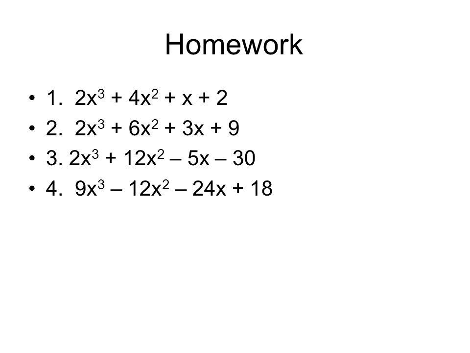Homework 1.2x 3 + 4x 2 + x + 2 2. 2x 3 + 6x 2 + 3x + 9 3.