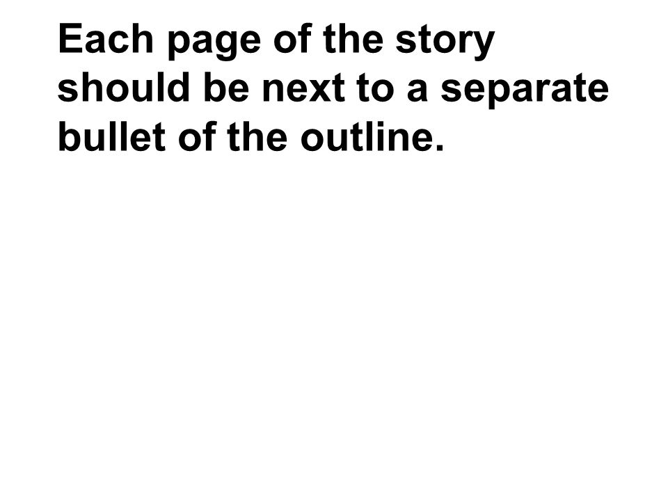 Each page of the story should be next to a separate bullet of the outline.