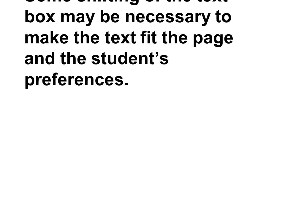 Some shifting of the text box may be necessary to make the text fit the page and the student's preferences.