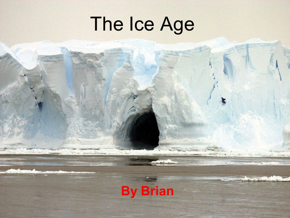 The Ice Age By Brian