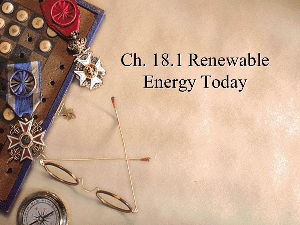 Ch. 18.1 Renewable Energy Today