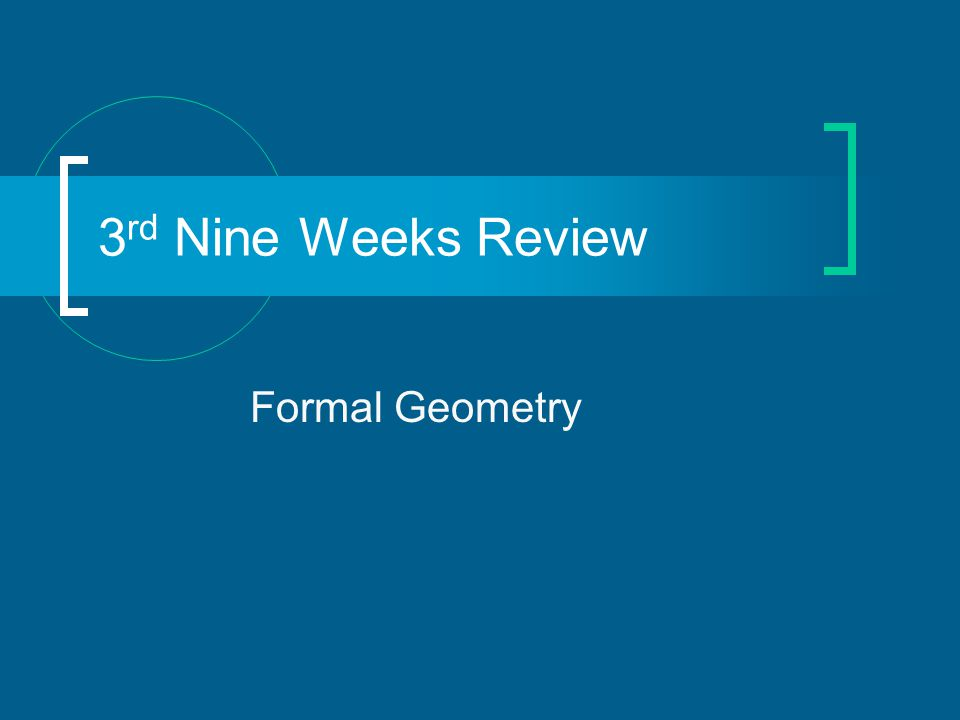 Formal Geometry 3 rd Nine Weeks Review