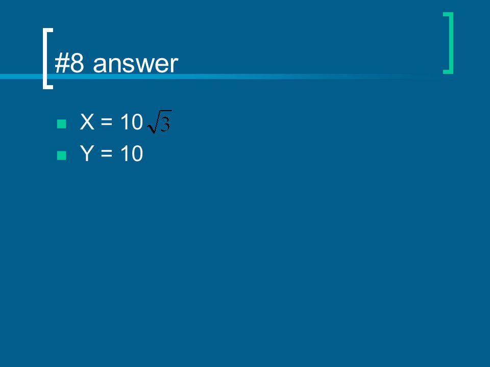 #8 answer X = 10 Y = 10