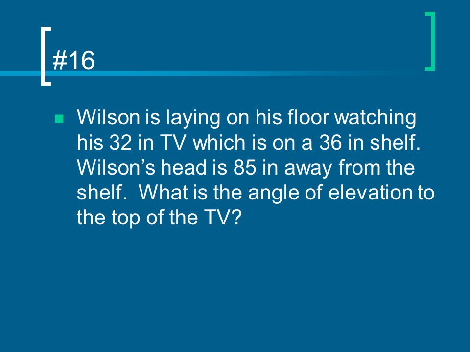 #16 Wilson is laying on his floor watching his 32 in TV which is on a 36 in shelf.