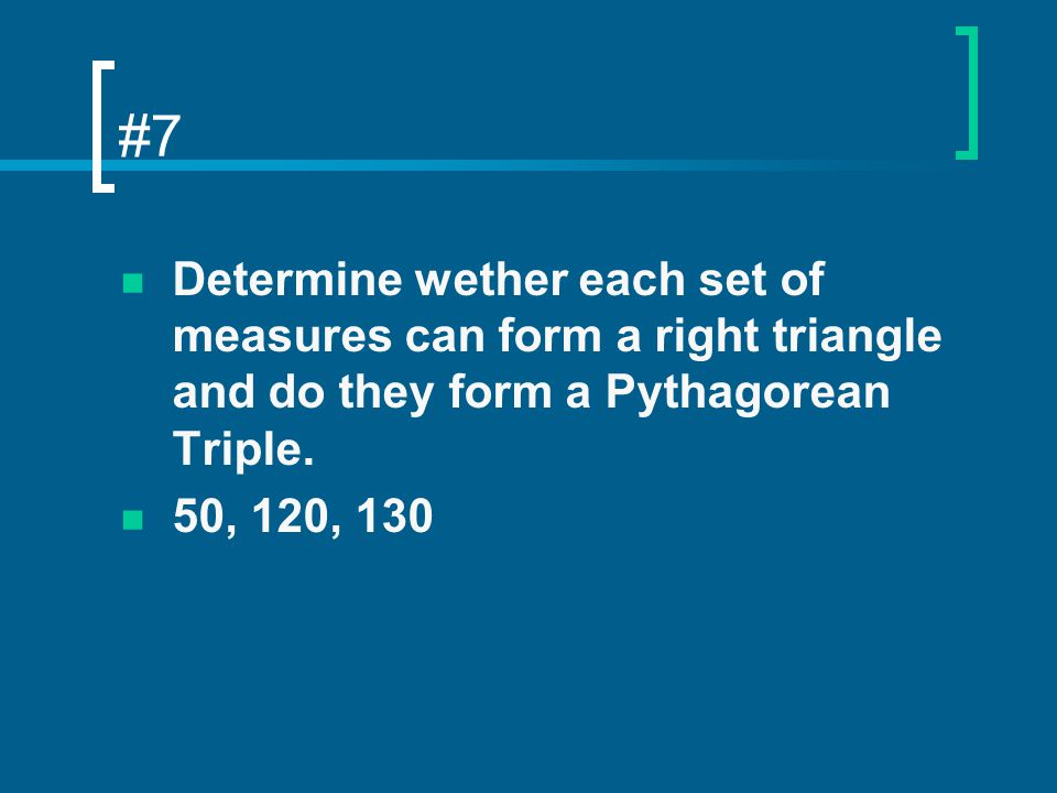 #7 Determine wether each set of measures can form a right triangle and do they form a Pythagorean Triple.
