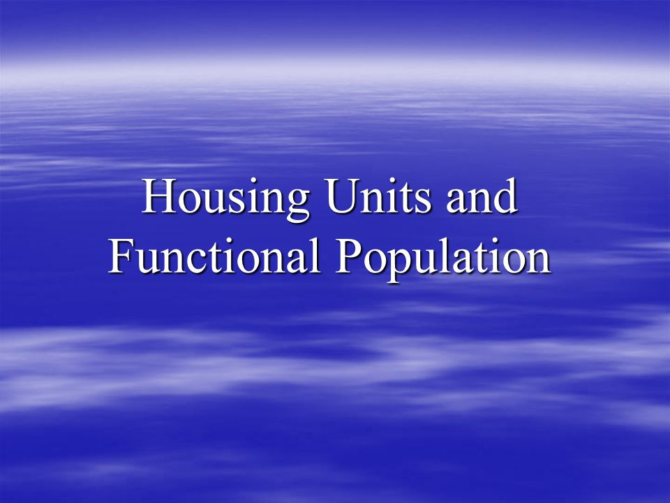 Housing Units and Functional Population
