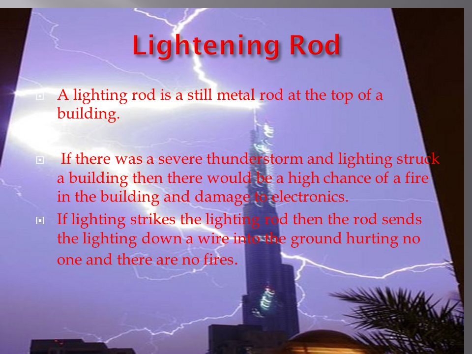  A lighting rod is a still metal rod at the top of a building.