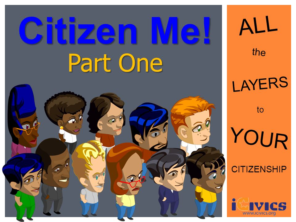 Citizen Me! ALL the LAYERS to YOUR CITIZENSHIP Part One