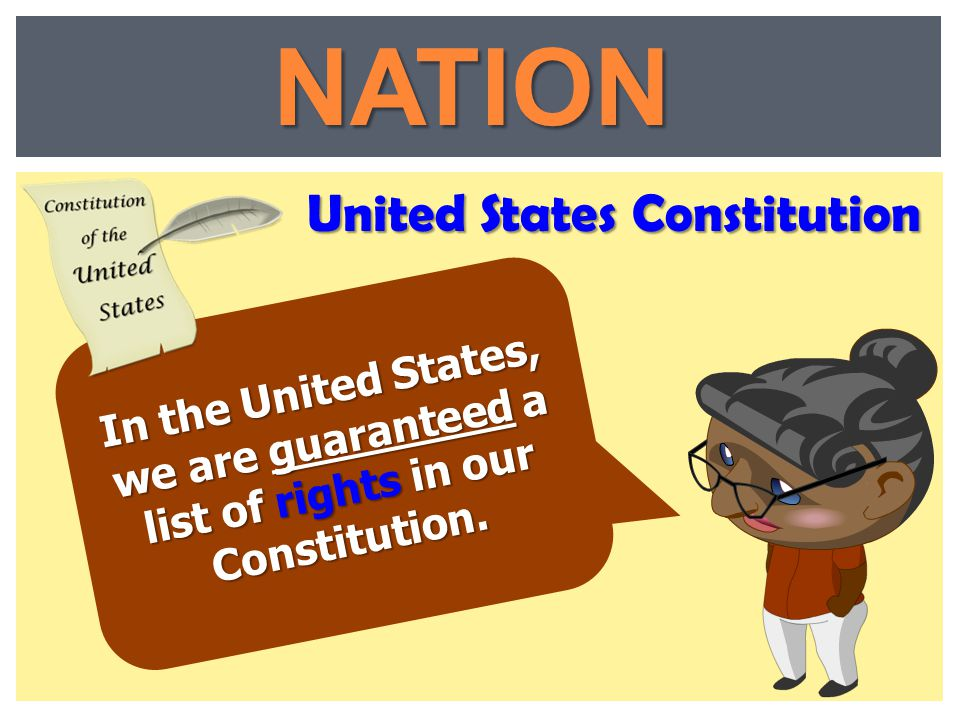 NATION United States Constitution In the United States, we are guaranteed a list of rights in our Constitution.