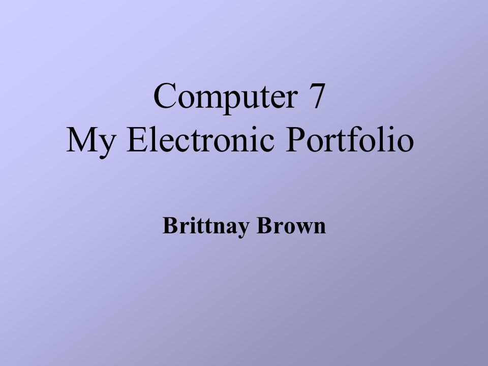 Computer 7 My Electronic Portfolio Brittnay Brown