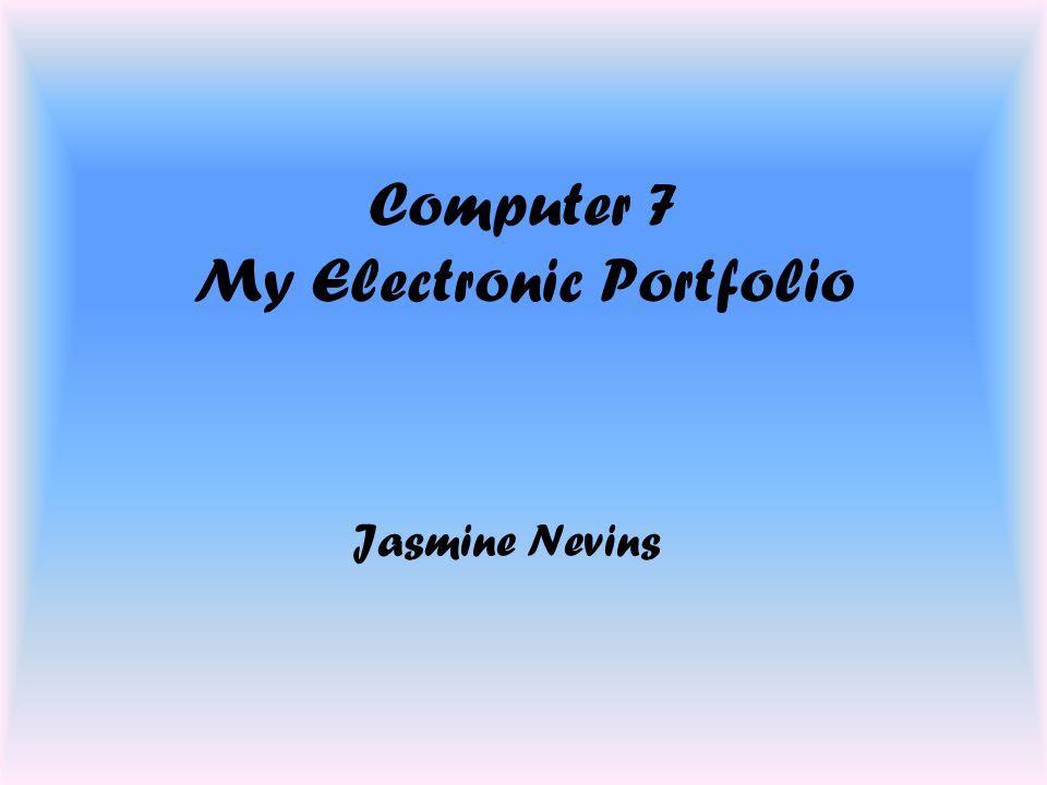 Computer 7 My Electronic Portfolio Jasmine Nevins