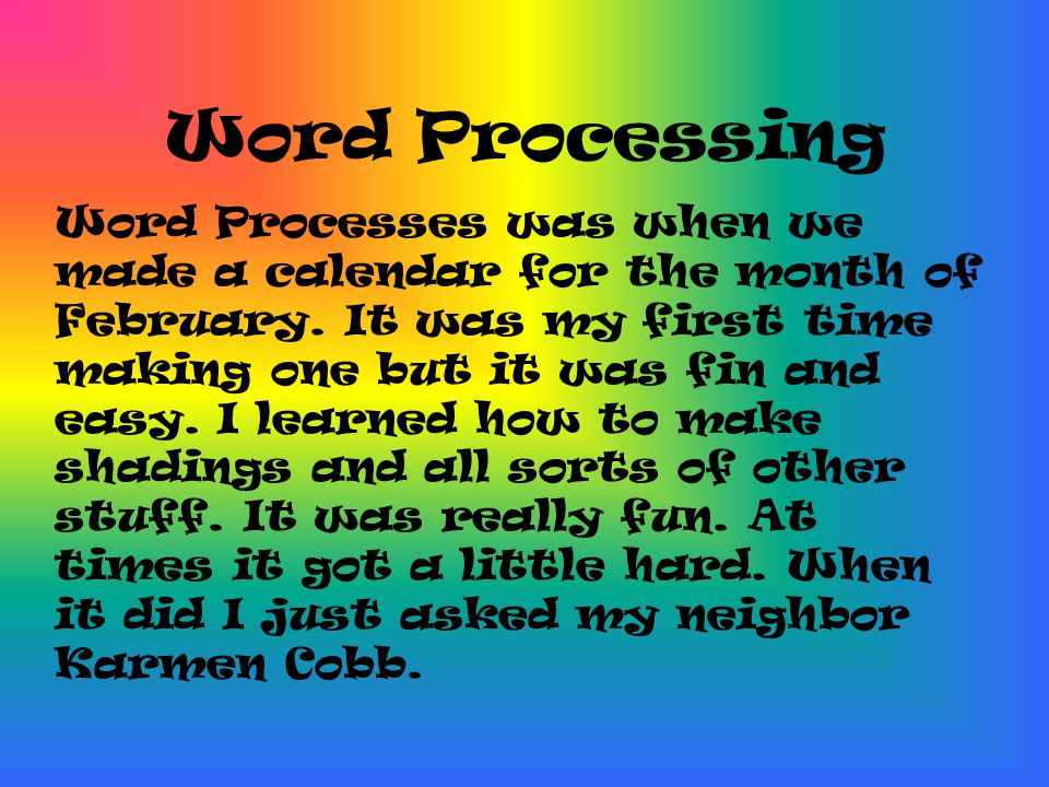 Word Processing Word Processes was when we made a calendar for the month of February.