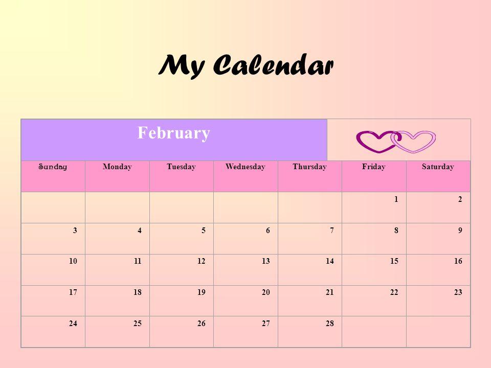 My Calendar February Sunday MondayTuesdayWednesdayThursdayFridaySaturday 12 3456789 10111213141516 17181920212223 2425262728