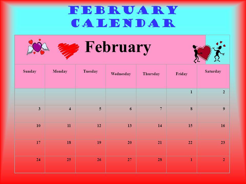 February SundayMondayTuesday WednesdayThursdayFriday Saturday 12 3456789 10111213141516 17181920212223 242526272812 February Calendar