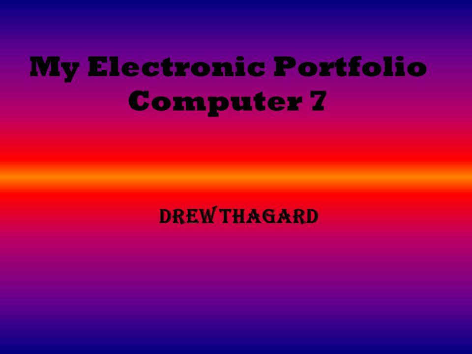 My Electronic Portfolio Computer 7 Drew Thagard